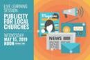 Webinar: Publicity for Local Churches on May 15 at 12pm CDT.
