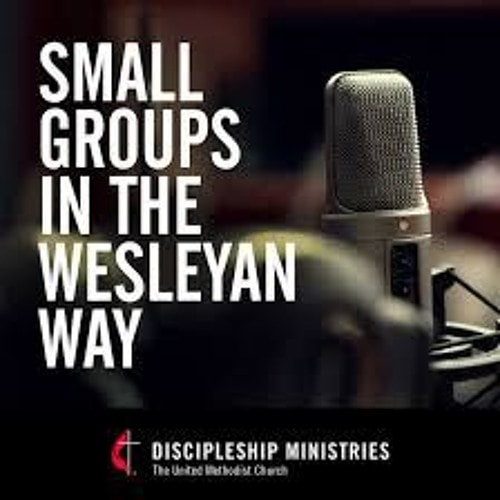 Small Groups in the Wesleyan Way: Episode 61: Beyond Small Groups (Part 1)