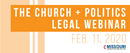 Church + Politics Legal Webinar image. Courtesy of the Missouri Annual Conference. 2020