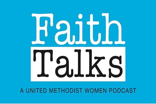 Faith Talks is a United Methodist Women podcast