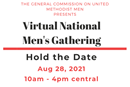 The General Commission on United Methodist Men announces the 2021 Virtual National Men's Gathering. The gathering will be held, Saturday, August 28, 2021. The event will begin at 10 a.m central and will end around 4 pm central. Our keynote speakers will be the Rev. Dr. Ron Bell and the Rev Tom Albin. Courtesy of United Methodist Men.