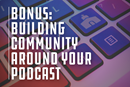 Build community and engagement with your podcast listeners